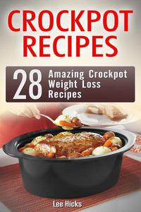 Crockpot Recipes: 28 Amazing Crockpot Weight Loss Recipes