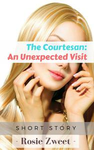 The Courtesan: An Unexpected Visit!