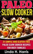 Paleo Slow Cooker: 21 Simple and Gluten-Free Paleo Slow Cooker Recipes for Busy Families