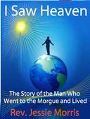 I Saw Heaven - The Story of the Man Who Went to the Morgue and Lived