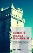 Portuguese Language for Foreigners: The Complete Beginner's Guide to Learning Portuguese and Traveling in Portugal as Presented by the World's Best Universities