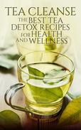 Tea Cleanse: The Best Tea Detox Recipes For Health And Wellness