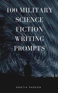 100 Military Science Fiction Writing Prompts