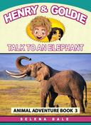 Henry & Goldie Talk To An Elephant