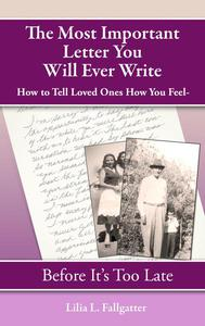 The Most Important Letter You Will Ever Write, How To Tell Loved Ones How You Feel ~ Before It's Too Late