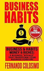 """Business Habits Business, & Habits-Money, & Riches: 5 Business """"Rituals"""" That Transform Your Business Forever"""