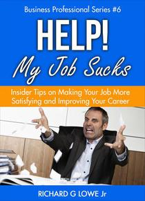 Help! My Job Sucks: Insider Tips on Making Your Job More Satisfying and Improving Your Career