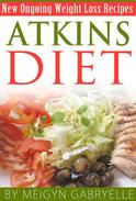 Atkins Diet:  Amazing New Ongoing Weight Loss Phase Recipes!