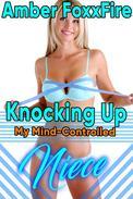 Knocking up My Mind-Controlled Niece Rape Uncle Niece Fertile Impregnation Bareback Creampie Breeding Erotica Short Stories Mind Control Hypnotism Hypnosis Taboo Incest