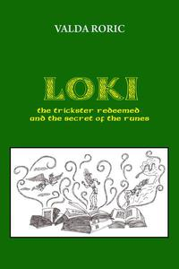 Loki - The Trickster Redeemed and the Secret of the Runes