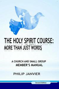 The Holy Spirit Course: A Church and Small Group Member's Manual