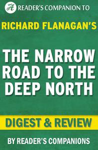 The Narrow Road to the Deep North: By Richard Flanagan   Digest & Review