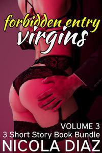 Forbidden Entry Virgins 3 - 3 Short Story Book Bundle