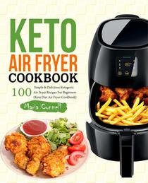 Keto Air Fryer Cookbook: 100 Simple & Delicious Ketogenic Air Fryer Recipes for Beginners (Keto Diet Air Fryer Cookbook)