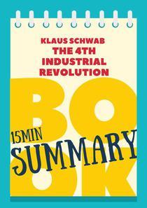 "15 min Book Summary of Klaus Schwab's book ""The Fourth Industrial Revolution"""