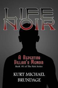 Life Noir: A Repenting Villain's Memoir