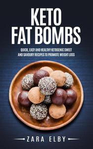 Keto Fat Bombs: Quick, Easy and Healthy Ketogenic Sweet and Savoury Recipes to Promote Weight Loss!
