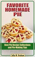 Favorite Homemade Pie - Best Pie Recipe Collections and Pie-Making Tips
