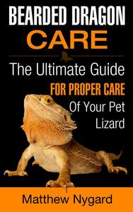 Bearded Dragon Care: The Ultimate Guide for Proper Care of Your Pet Lizard