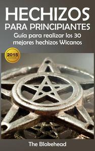 Hechizos para Principiantes Guía para realizar los 30 mejores hechizos Wicanos