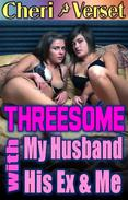 Threesome with My Husband, His Ex, and Me (swingers erotica)