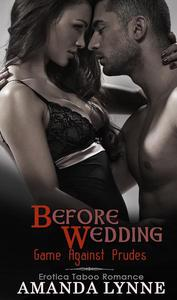 Game Against Prudes : Before Wedding Taboo Erotica Romance Series Book 4