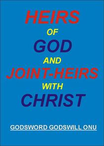 Heirs of God And Joint-Heirs With Christ