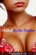 Milked by the Teacher (Lactation Sex Story/Teacher/Student)