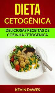 Dieta Cetogénica: Deliciosas Receitas de Cozinha Cetogénica