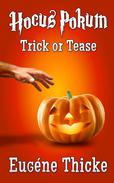 Trick or Tease (Hocus Pokum)
