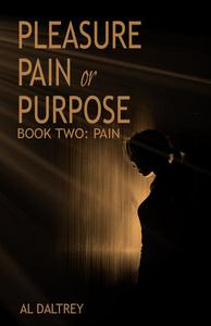 Pleasure Pain or Purpose. Book Two: Pain