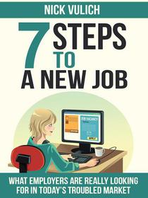 7 Steps To A New Job: What Employers Are Really Looking For In Today's Troubled Economy