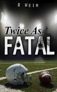Twice As Fatal