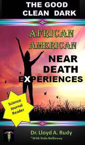 Good Clean Dark: African American Near Death Experiences