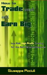 How to Trade small and Earn Big