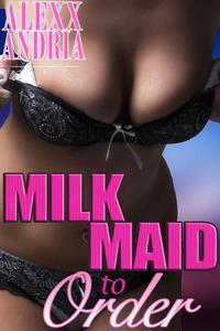 Milk Maid To Order