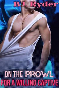 On the Prowl for a Willing Captive (Gay Submission Erotica)