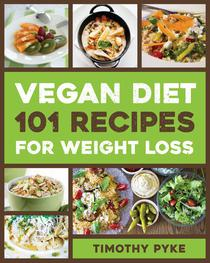 Vegan Diet: 101 Recipes For Weight Loss