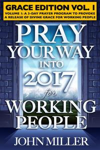 Pray Your Way Into 2017 for Working People (Grace Edition) Volume 1