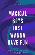 Magical Boys Just Wanna Have Fun