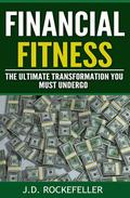 Financial Fitness: The Ultimate Transformation You Must Undergo