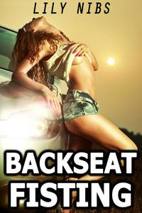 Backseat Fisting (First-Time Virgin Leather Erotica)
