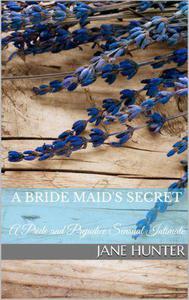 A Bride Maid's Secret: A Pride and Prejudice Sensual Intimate Novella