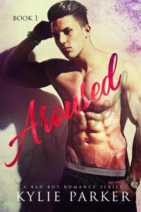 Aroused: A Bad Boy Romance