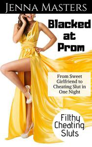 Blacked at Prom: From Sweet Girlfriend to Cheating Slut in One Night