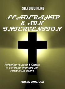 Self Discipline: Leadership And Sin Intervention - Forgiving yourself and Others in a Merciful Way through Positive Discipline