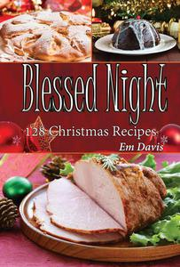 Blessed Night: 128 Christmas Recipes