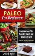 Paleo For Beginners: Start Your Ideal 7-Day Paleo Diet Plan For Beginners To lose Weight In 21 days