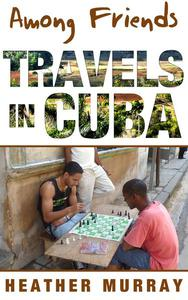 Among Friends: Travels in Cuba