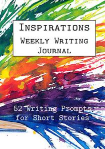 Inspirations Weekly Writing Journal: 52 Writing Prompts for Short Stories
